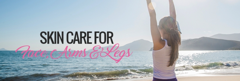 Skin Care for Face, Arms, and Legs