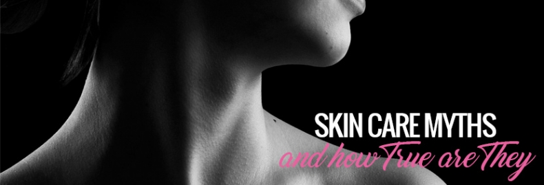 Skin Care Myths and How True are They