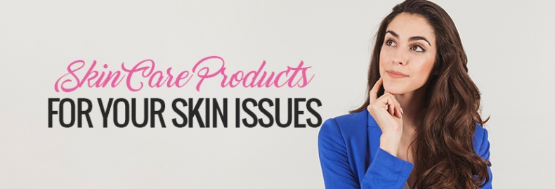 Skin Care Products for Your Skin Issues